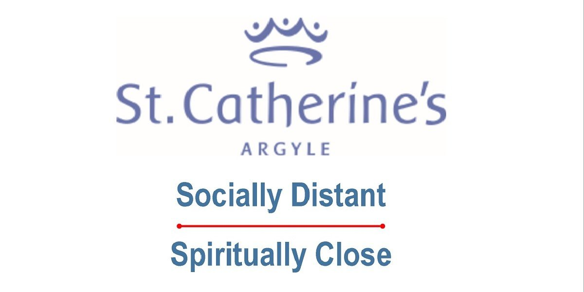 St Catherine's Argyle - Socially Distant, Spiritually Close