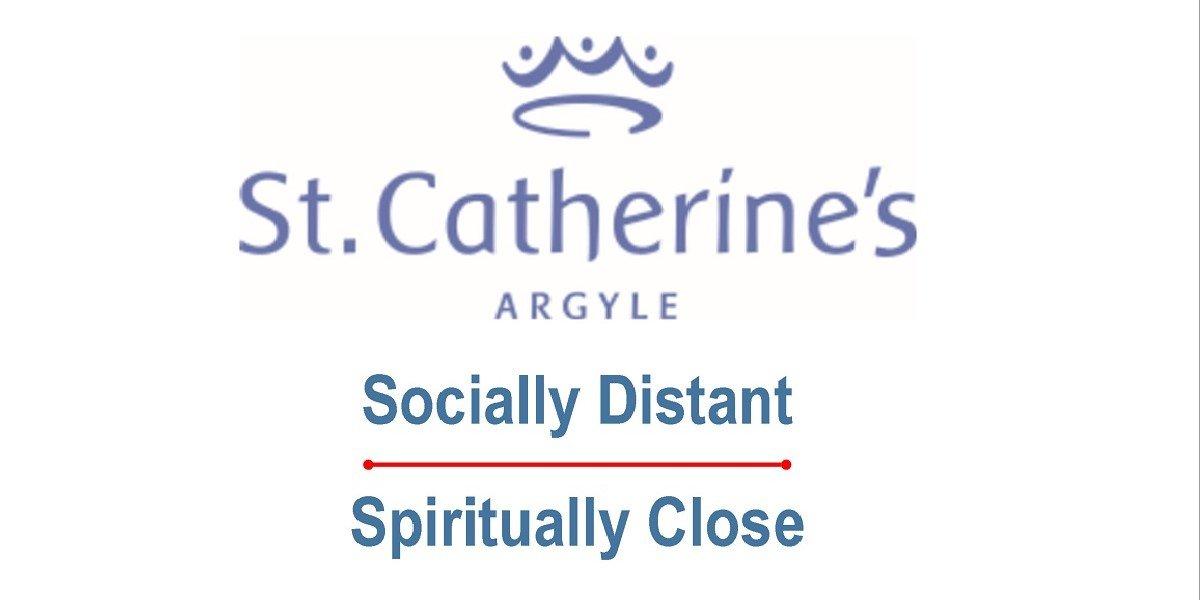 St Catherine's Argyle - Socially Distant, Spiritually Close